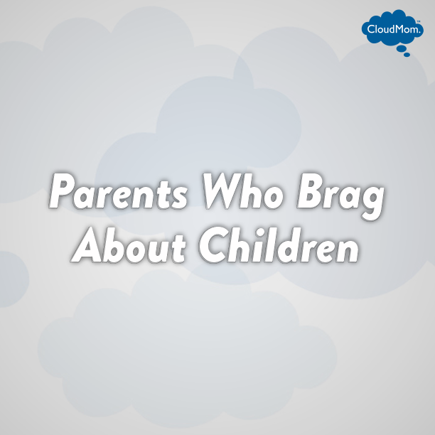 Parents Who Brag About Children | CloudMom