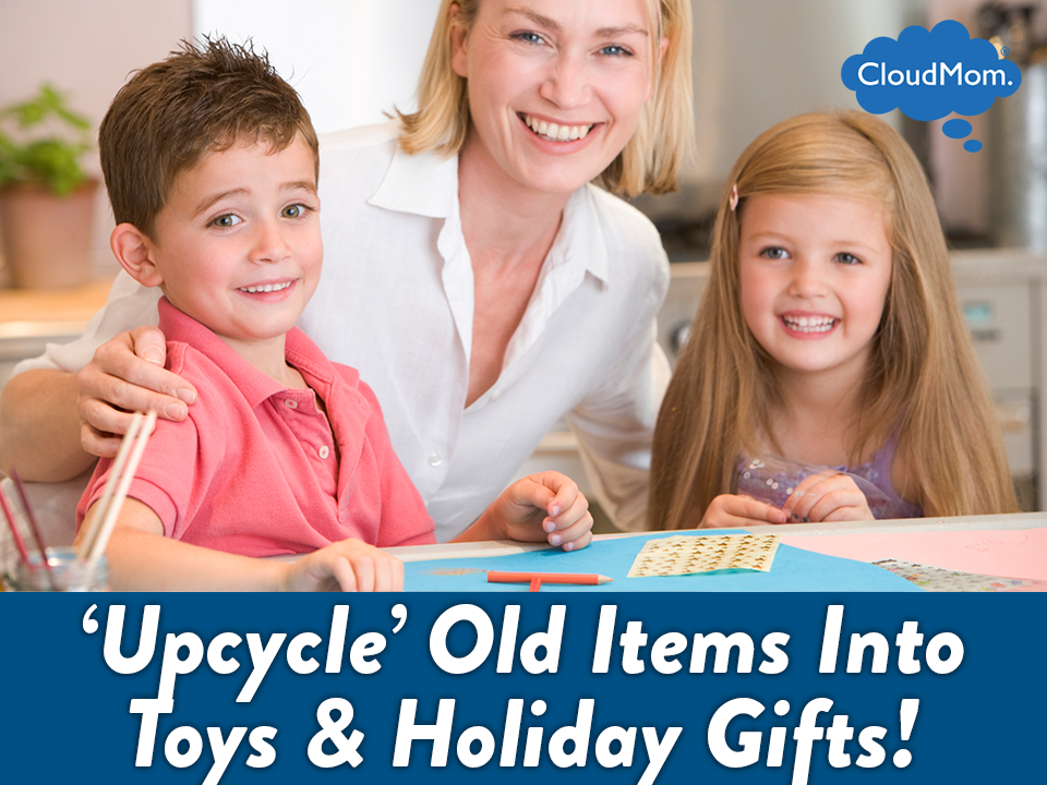 'Upcycle' Old Items Into Toys and Holiday Gifts! | CloudMom