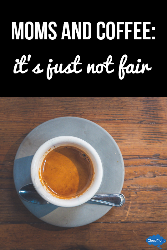 Moms and Coffee: It's Just Not Fair