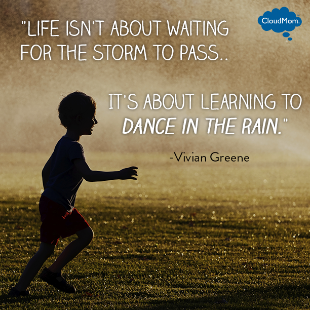 Life isn't about waiting for the storm to pass.. it's about learning to dance in the rain.