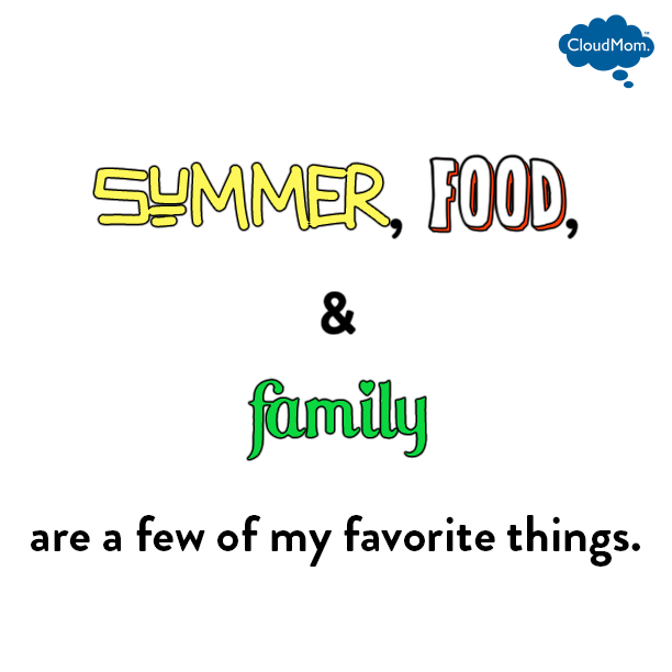 Summer, food and family are a few of my favorite things.