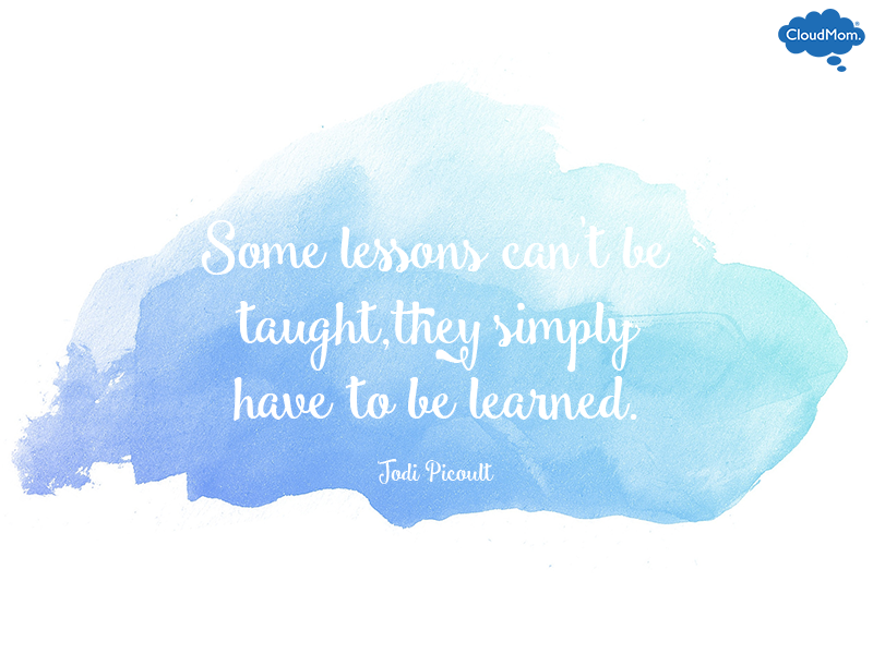 """""""Some lessons can't be taught, they simply have to be learned."""" ― Jodi Picoult"""