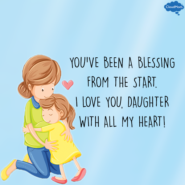 You've been a blessing from the start. I love you daughter with all my heart!