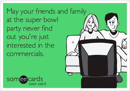 may-your-friends-and-family-at-the-super-bowl-party-never-find-out-youre-just-interested-in-the-commercials-fa01a