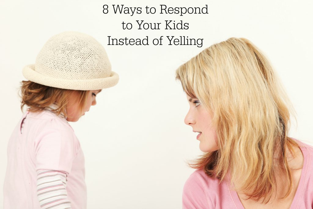8 Ways to Respond Instead of Yelling