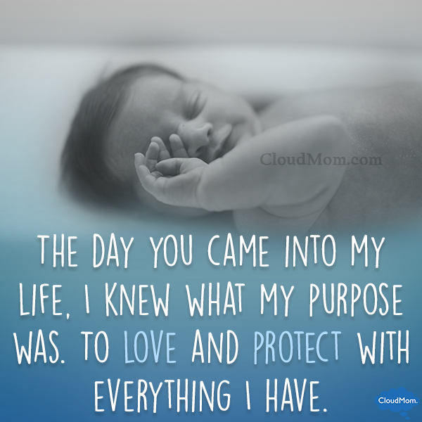 The day you came into my life, I knew what my purpose was. To love and protect with everything I have.