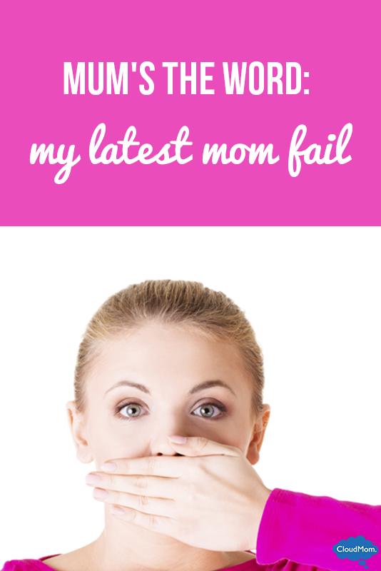 Mum's the Word: My Latest Mom Fail