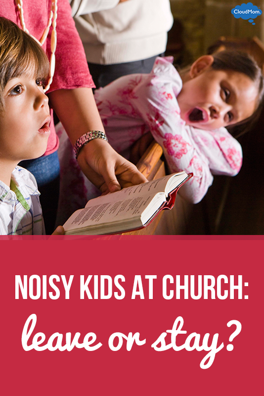 Noisy Kids at Church: Leave or Stay (and Pray)?
