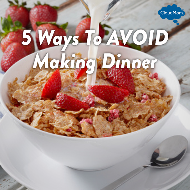 5 Ways To Avoid Making Dinner | CloudMom