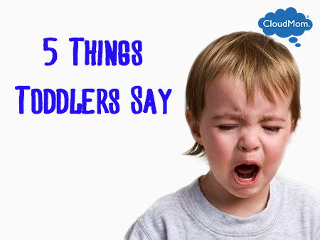 5 Things Toddlers Say | CloudMom