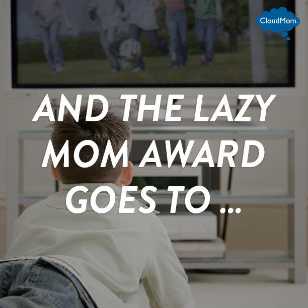 And The Lazy Mom Award Goes To … | CloudMom