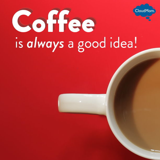 Coffee is always a good idea!