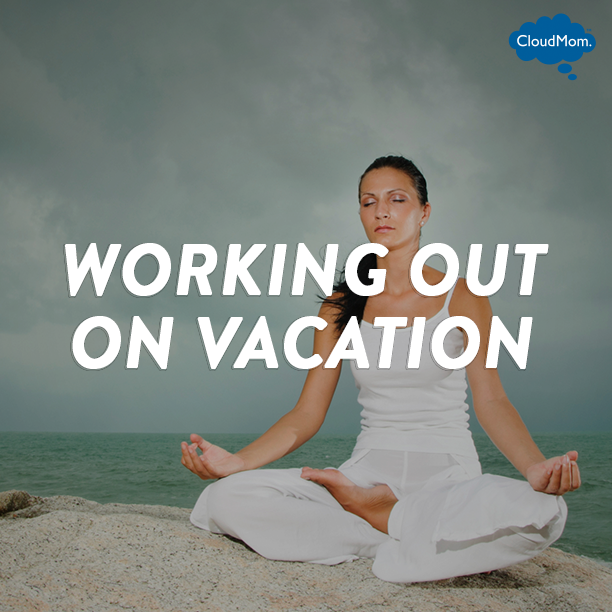 How I'm Working Out on Vacation | CloudMom