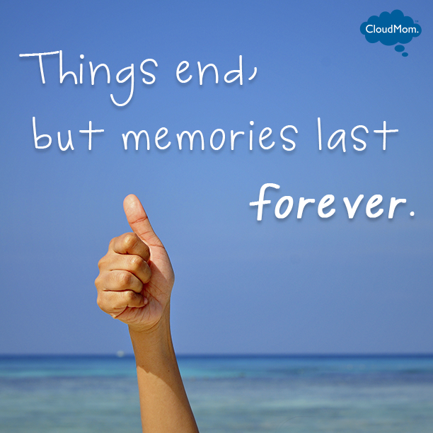 Things end, but memories last forever.