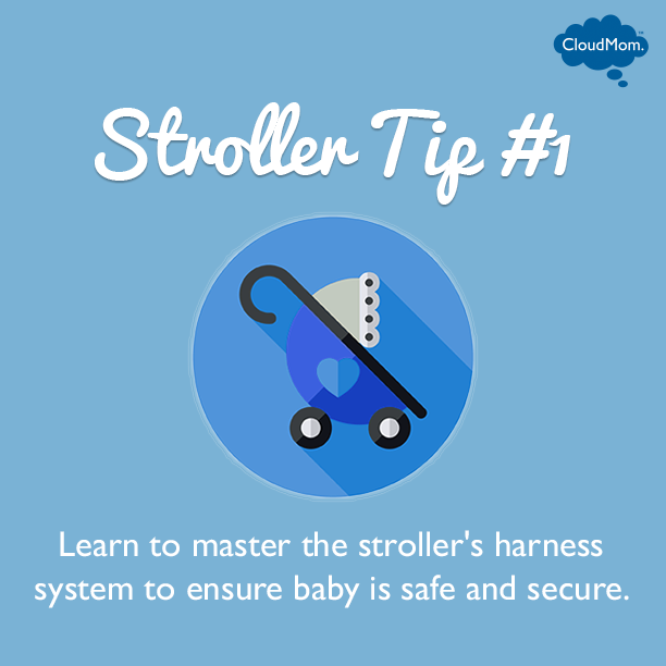 Stroller Tip #1: Learn to master the stroller's harness system to ensure baby is safe and secure. CloudMom.com