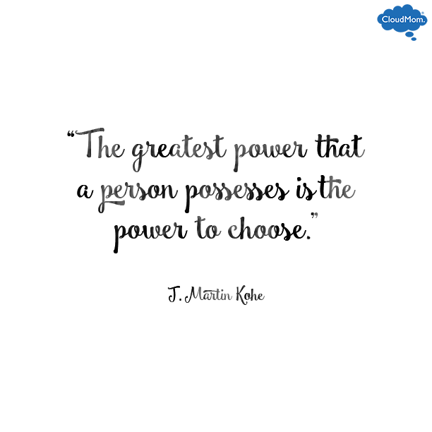 """The greatest power that a person possesses is the power to choose."" - J. Martin Kohe 