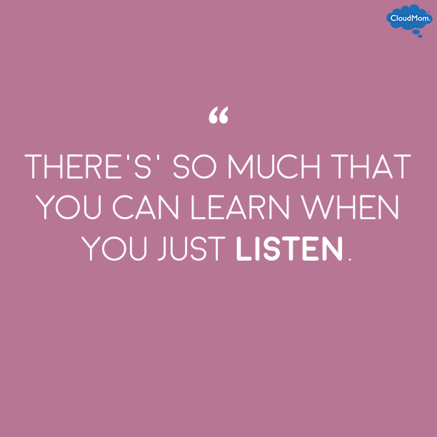 There's so much that you can learn when you just listen.