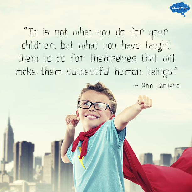 It is not what you do for your children, but what you have taught them to do for themselves that will make them successful human beings. - Ann Landers