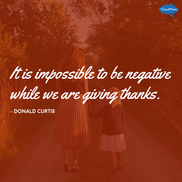 """It is impossible to be negative while we are giving thanks"" - Donald Curtis"
