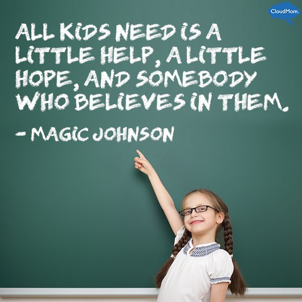 """All kids need is a little help, a little hope and somebody who believes in them."" - Magic Johnson"