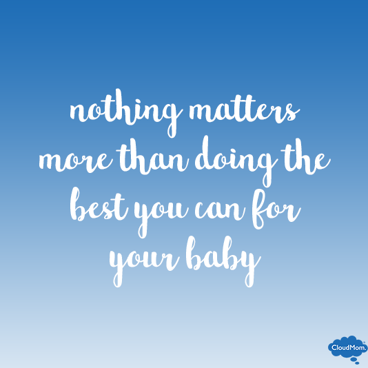 nothing matters more than doing the best you can for your baby