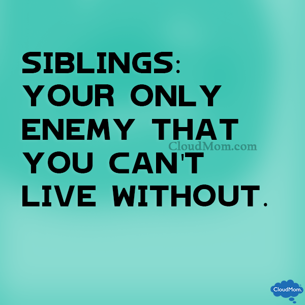 Siblings: Your only enemy that you can't live without.