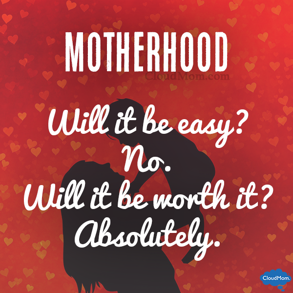 Motherhood - Will it be easy? No. Will it be worth it? Absolutely.