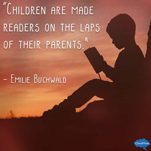 """""""Children are made readers on the laps of their parents."""" - Emilie Buchwald"""