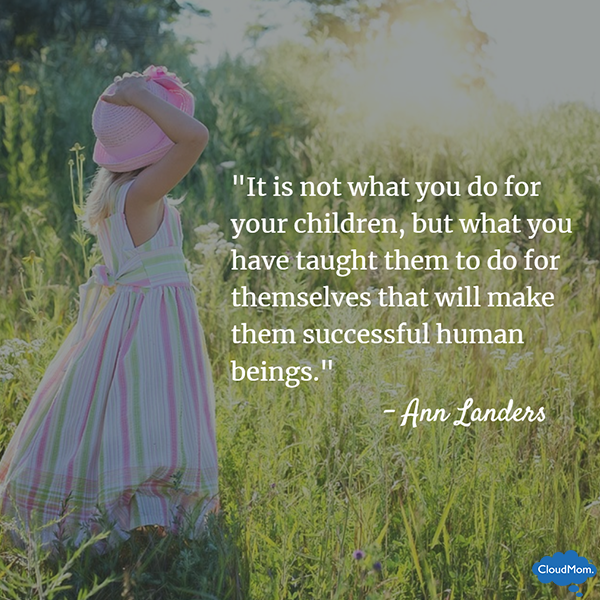 Ann Landers — 'It is not what you do for your children, but what you have taught them to do for themselves that will make them successful human beings.'