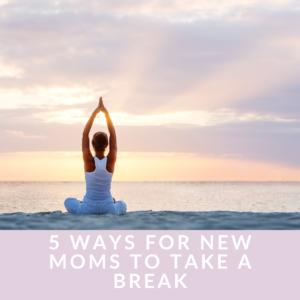 How do new moms take a break?